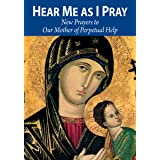 Hear Me as I Pray: New Prayers to Our Mother of Perpetual Help