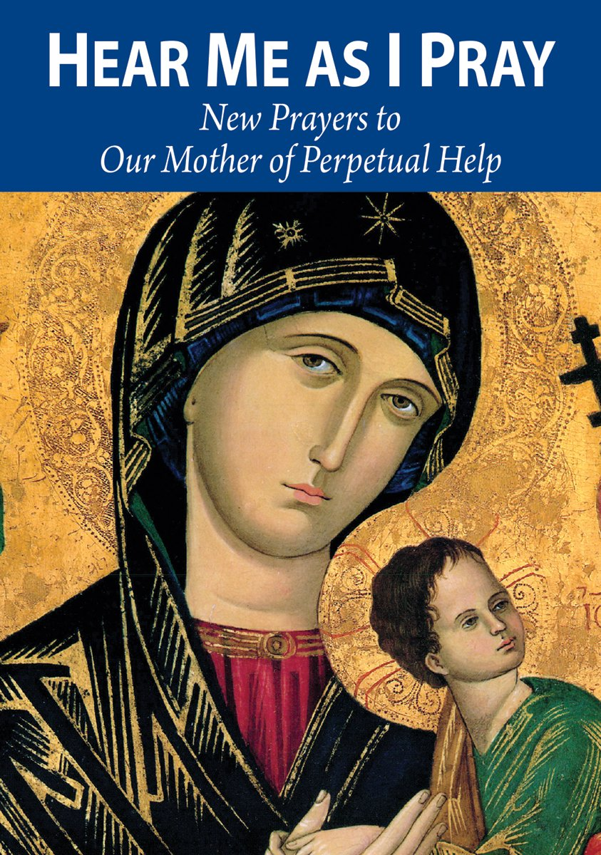Download Hear Me as I Pray: New Prayers to Our Mother of Perpetual Help pdf epub