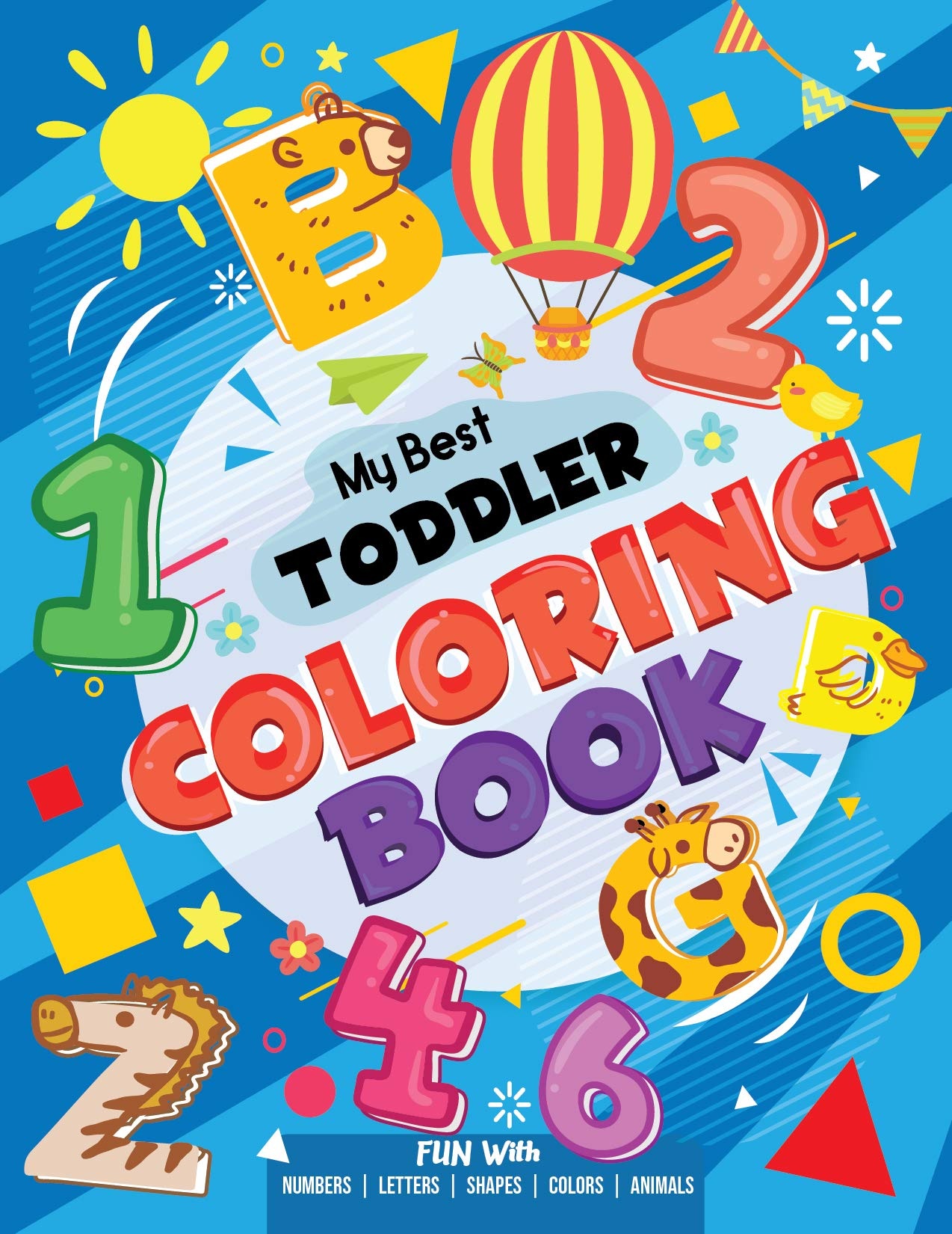 My Best Toddler Coloring Book Fun With Numbers Letters Shapes Colors Animals Big Activity Workbook For Toddlers Kids Toddlerz Happy 9781075307942 Amazon Com Books