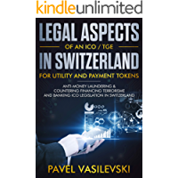 LEGAL ASPECTS OF AN ICO / TGE IN SWITZERLAND  FOR UTILITY AND PAYMENT TOKENS.: Anti-Money Laundering & Countering Financing Terrorisme and Banking ICO Legislation in Switzerland. (English Edition)