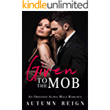 Given to the Mob: An Obsessed Alpha Male Romance (Rossi Brothers Book 1)