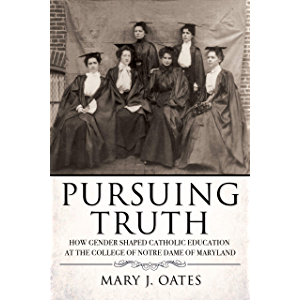 Pursuing Truth: How Gender Shaped Catholic Education at the College of Notre Dame of Maryland (Cushwa Center Studies of…
