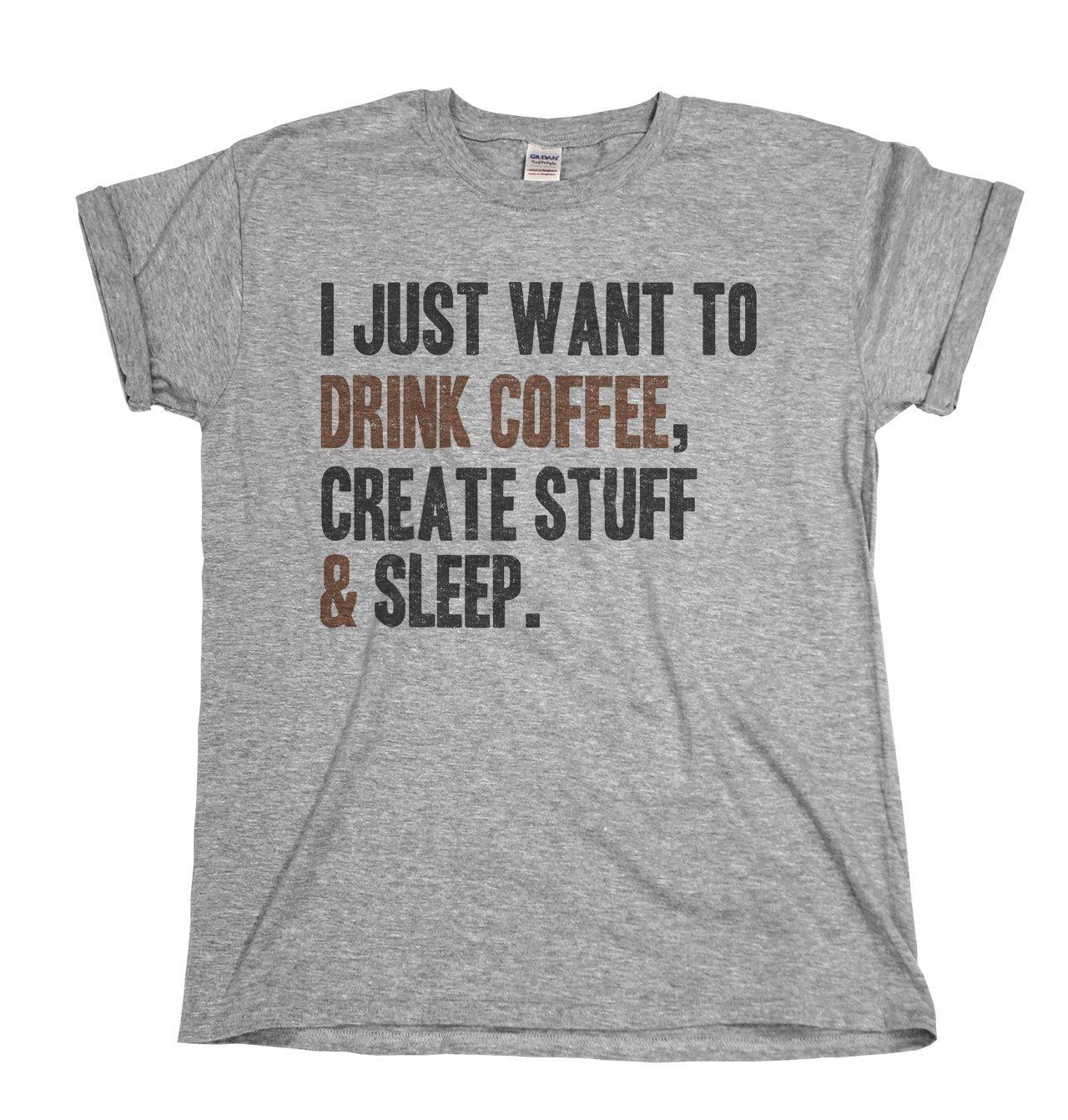 I Just Want To Drink Coffee Create Stuff Sleep S T Shirt 1762