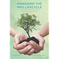 Managing The PMO Lifecycle: 2nd Edition: A Step by Step Guide to PMO Set-up, Build-out and Sustainability