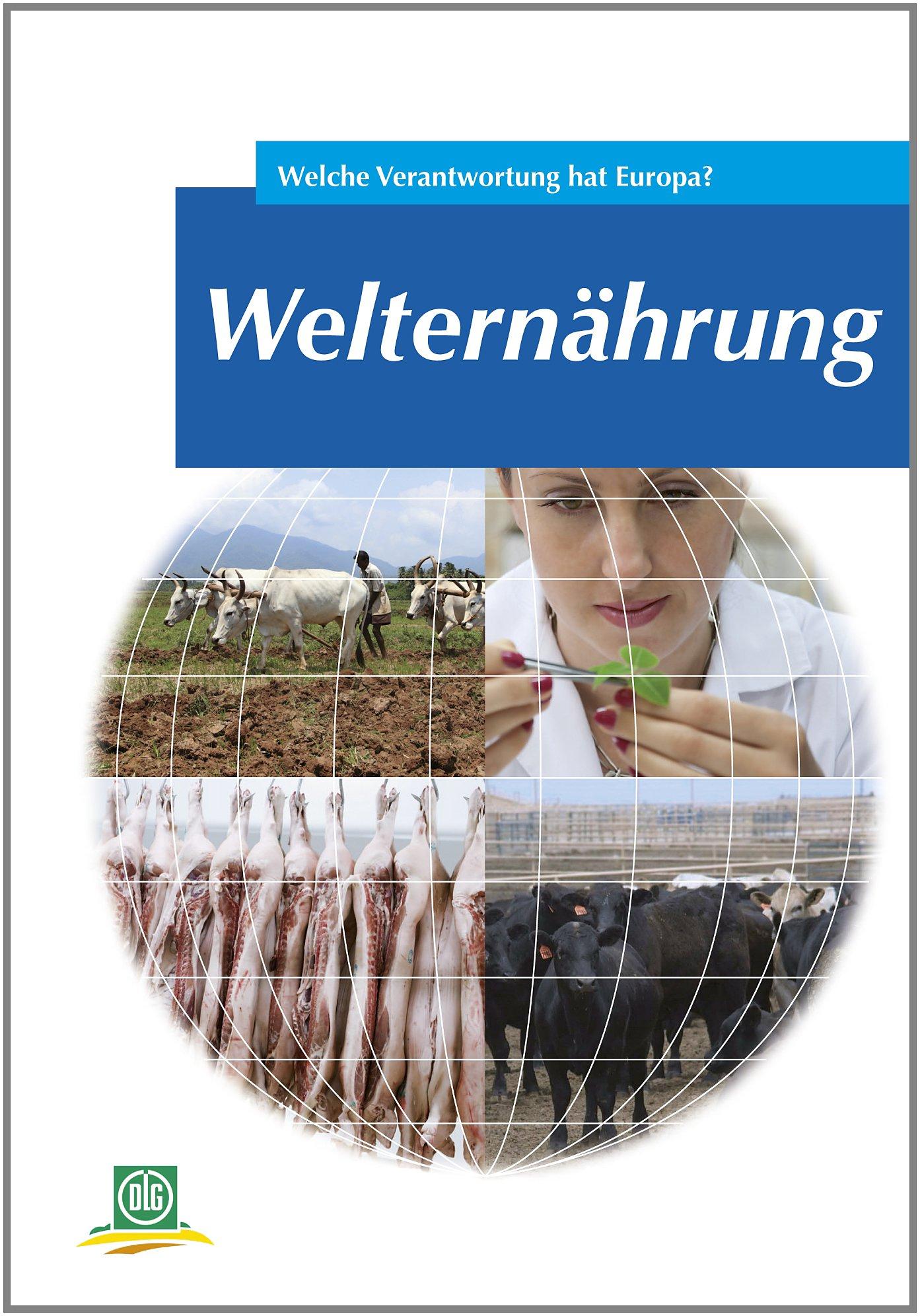 Welternährung: Welche Verantwortung hat Europa? (Archiv der DLG) Gebundenes Buch – 1. Januar 2012 DLG e. V. DLG-Verlag 3769040716 Umwelt / Landwirtschaft