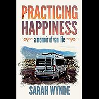 Practicing Happiness: A Memoir of Van Life
