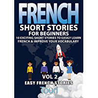 French Short Stories for Beginners: 10 Exciting Short Stories to Easily Learn French & Improve Your Vocabulary (Easy French Stories t. 2) (French Edition)