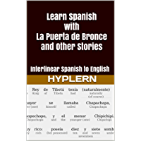 Learn Spanish with La Puerte De Bronce and Other Stories: Interlinear Spanish to English (Learn Spanish with Interlinear Stories for Beginners and Advanced Readers)