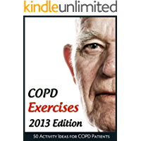 COPD Exercises 2013: 50 Activity Ideas for Chronic Obstructive Pulmonary Disease Patients