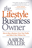 The Lifestyle Business Owner: How to Buy a Business, Grow Your Profits, and Make It Run Without You