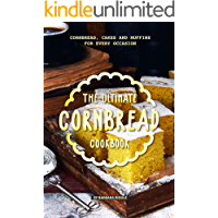 The Ultimate Cornbread Cookbook: Cornbread, Cakes and Muffins for Every Occasion (English Edition)