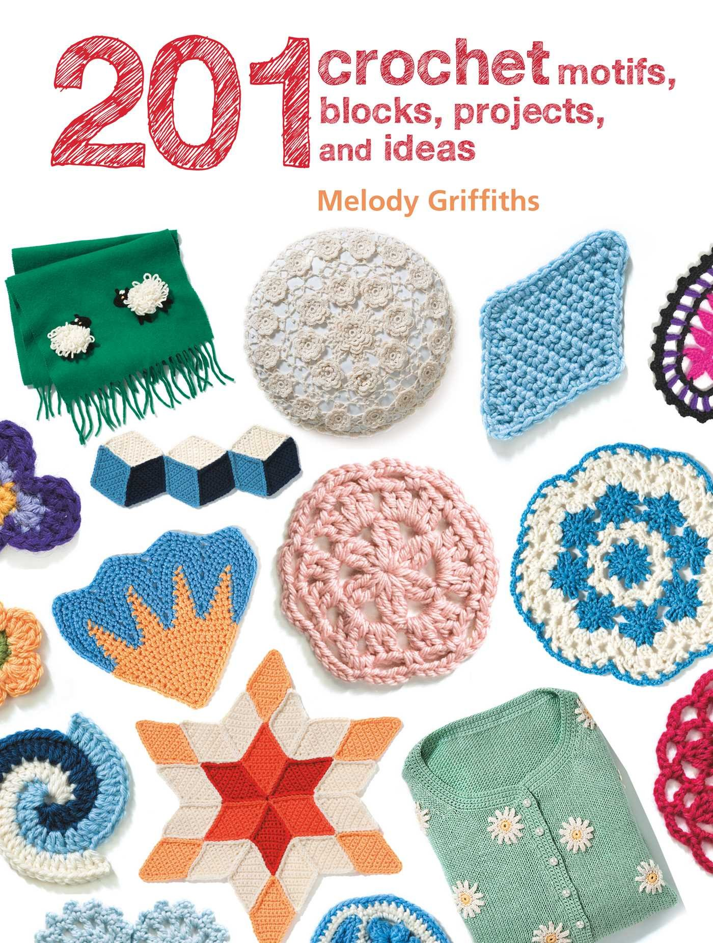 201 Crochet Motifs Blocks Projects And Ideas Melody Griffiths