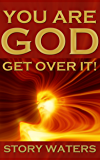 You Are God. Get Over It! (expanded second edition) (The Bridge of Consciousness Book 2)