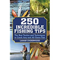 250 Incredible Fishing Tips: The Best Tactics and Techniques to Catch Any and All Game Fish