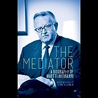 The Mediator: A Biography of Martti Ahtisaari