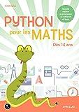 Python pour les maths: Dès 14 ans. Nouvelle matière du programme du collège et du lycée.