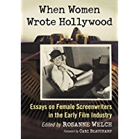 When Women Wrote Hollywood: Essays on Female Screenwriters in the Early Film Industry (English Edition)