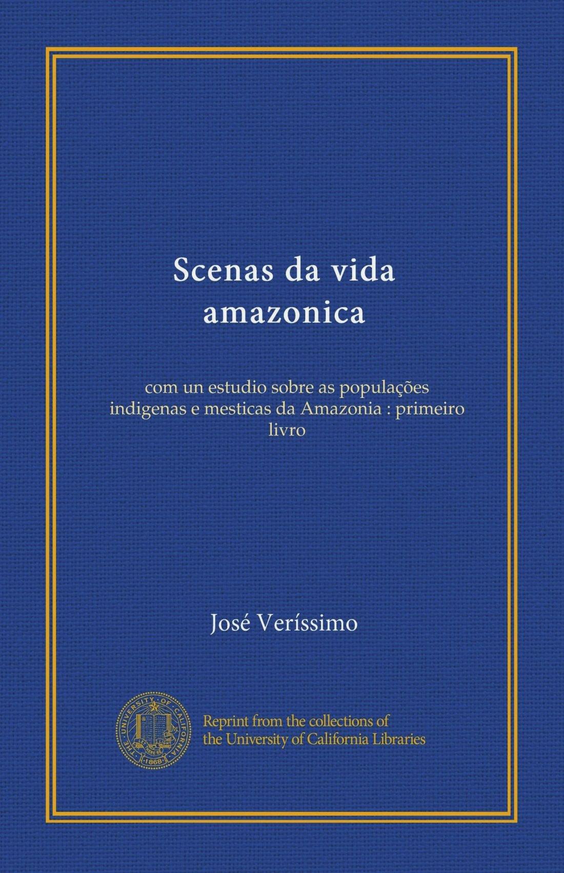 Read Online Scenas da vida amazonica (Vol-1): com un estudio sobre as populações indigenas e mesticas da Amazonia : primeiro livro (Portuguese Edition) ebook