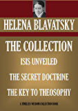 HELENA BLAVATSKY COLLECTION: ISIS UNVEILED, THE SECRET DOCTRINE, THE KEY TO TEOSOPHY (Timeless Wisdom Collection)