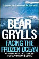 Facing the Frozen Ocean: One Man's Dream to Lead a Team Across the Treacherous North Atlantic Kindle Edition