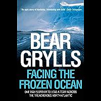 Facing the Frozen Ocean: One Man's Dream to Lead a Team Across the Treacherous North Atlantic (English Edition)
