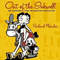 Out of the Inkwell: Max Fleischer and the Animation Revolution