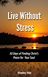 Live Without Stress:  30 Days of Finding Christ's Peace for Your Soul