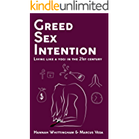 Greed, Sex, Intention: Living like a yogi in the 21st Century (English Edition)