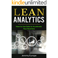Lean Analytics: How to Use Data to Accelerate Your Business (Lean Enterprises Book 2)