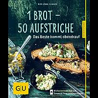1 Brot - 50 Aufstriche: Das Beste kommt obendrauf (GU KüchenRatgeber)