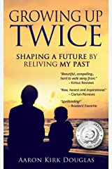 Growing Up Twice: Shaping a Future by Reliving My Past Kindle Edition
