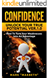 Confidence: Unlock Your True Potential Ver. 1.0, How To Turn Your Weaknesses Into An Advantage (Confidence, Meditation, Mindfulness, Stress, Anxiety, Success, Motivation)
