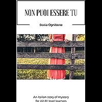 Non puoi essere tu: An Italian story of mystery for Italian A2-B1 level learners (Learning Easy Italian Vol. 1) (Italian Edition)