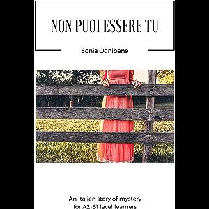 Non puoi essere tu: An Italian story of mystery for Italian A2-B1 level learners (Learning Easy Italian Vol. 1) (Italian…