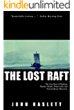 The Lost Raft: The True Story of Madness, Mutiny, Mud, Sharks, Shipwrecks, Survival, and Extraordinary Discovery