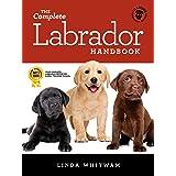 The Complete Labrador Handbook: The Essential Guide for New & Prospective Labrador Retriever Owners (Canine Handbooks)