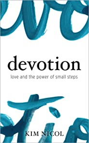 Devotion: Love and the Power of Small Steps
