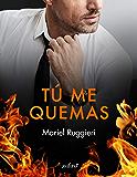 Tú me quemas (Spanish Edition)