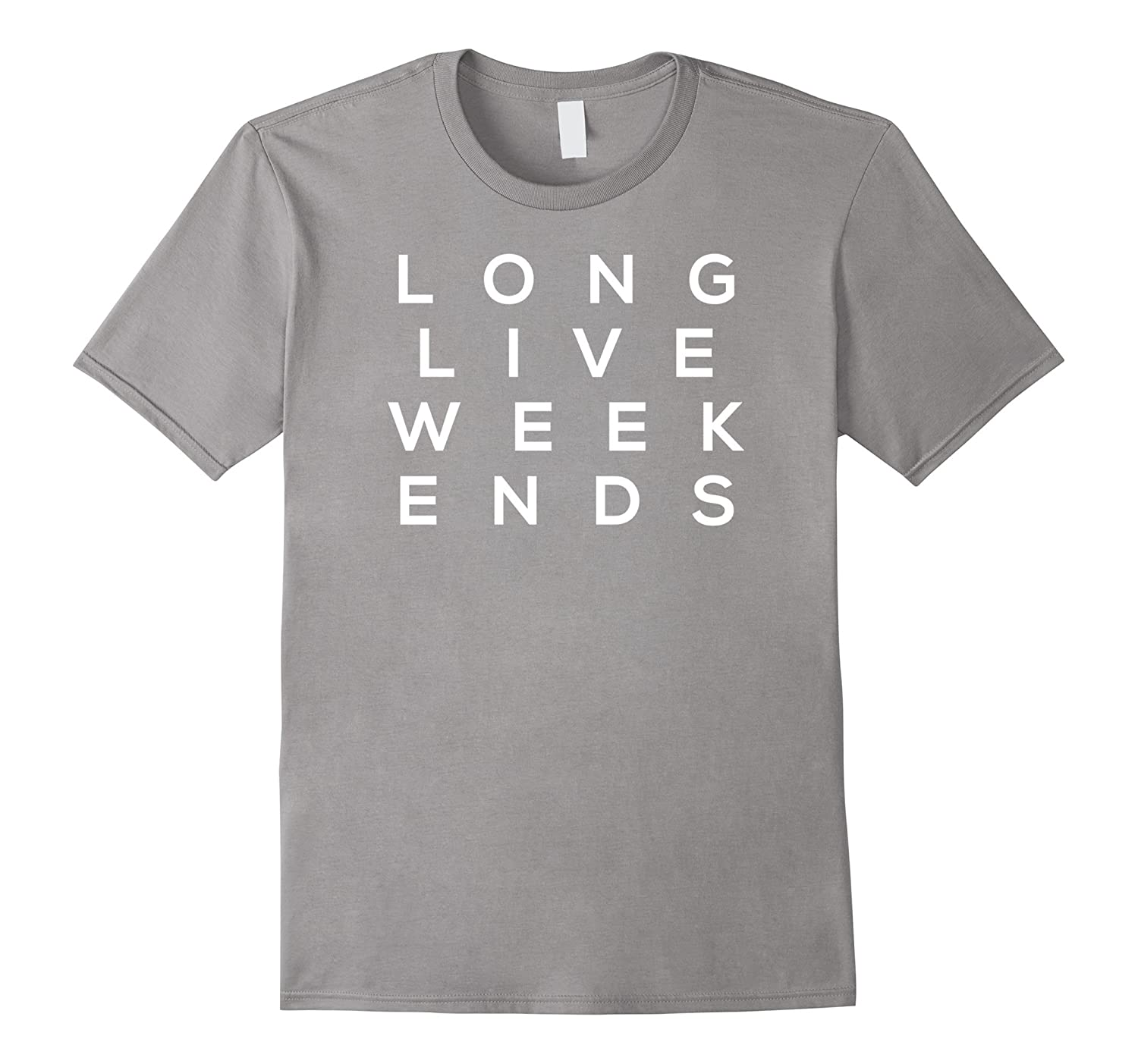 Long Live Weekends Cool Modern Simple T Shirt-TH