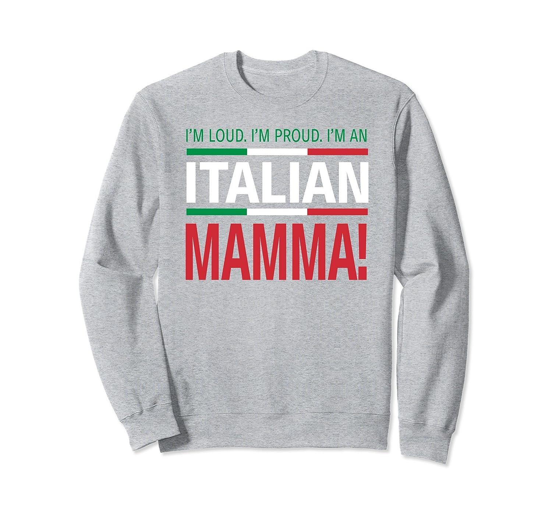 c0f2211b Sweatshirt for Loud Italian Mammas - I'm Loud. I'm Proud.-alottee ...