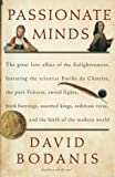 Passionate Minds: The Great Love Affair of the Enlightenment, Featuring the Scientist Emilie du Chatelet, the Poet Voltaire, Sword Fights, Book Burnings, Assorted Kings, Seditious Verse, and...