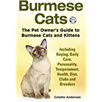 Burmese Cats: The Pet Owner's Guide to Burmese Cats and Kittens, Including Buying, Daily Care, Personality, Temperament, Health, Diet, Clubs and Breeders