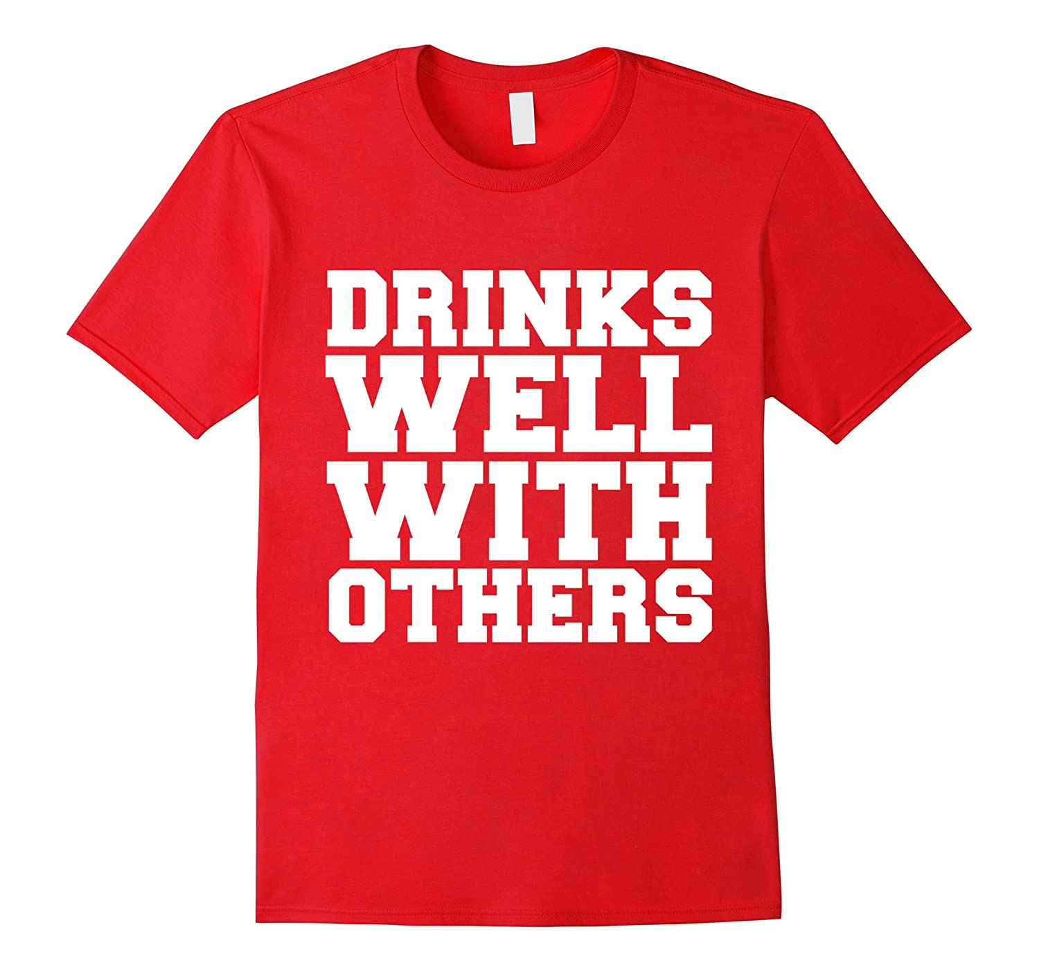 Drinks Well with Others Funny T-shirt Drunk Tipsy Brunch-CL