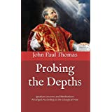 Probing the Depths: Ignatian Lessons and Meditations Arranged According to the Liturgical Year