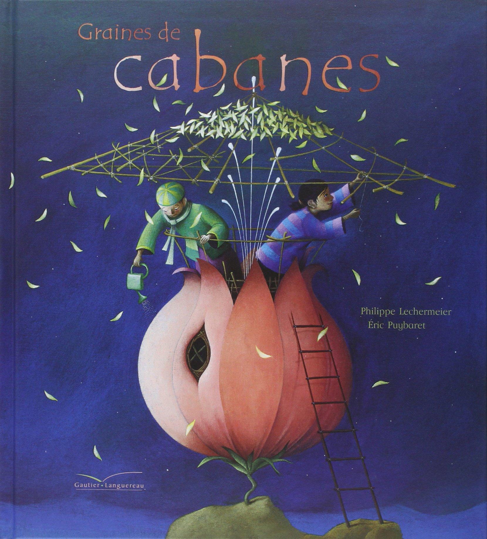 Amazon.fr - Graines de cabanes - Lechermeier, Philippe, Puybaret, Éric - Livres