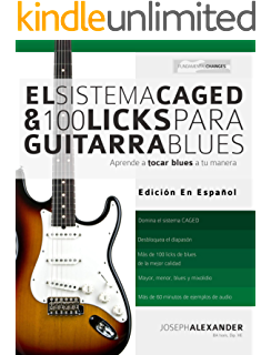 El Sistema CAGED Y 100 Licks Para Guitarra Blues: Aprende a tocar blues a tu