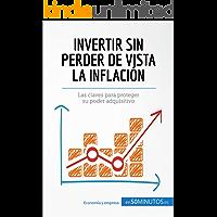 Invertir sin perder de vista la inflación: Las claves para proteger su poder adquisitivo (Gestión y Marketing)