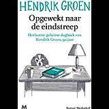 Opgewekt naar de eindstreep: Het laatste geheime dagboek van Hendrik Groen, 90 jaar (Dutch Edition)