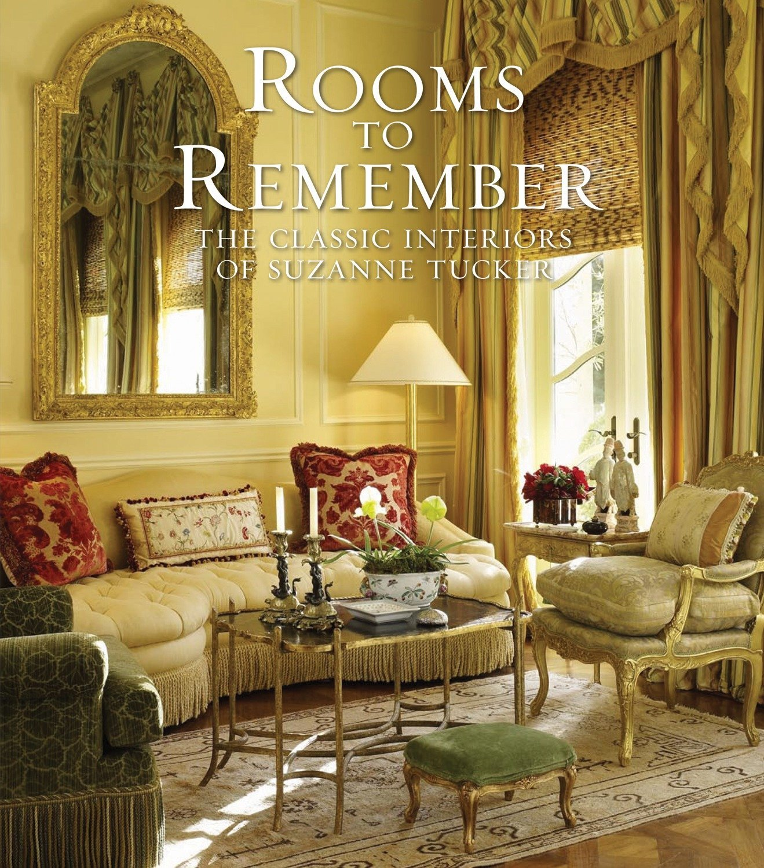 Wonderful Rooms To Remember: The Classic Interiors Of Suzanne Tucker: Suzanne Tucker:  9781580932479: Amazon.com: Books