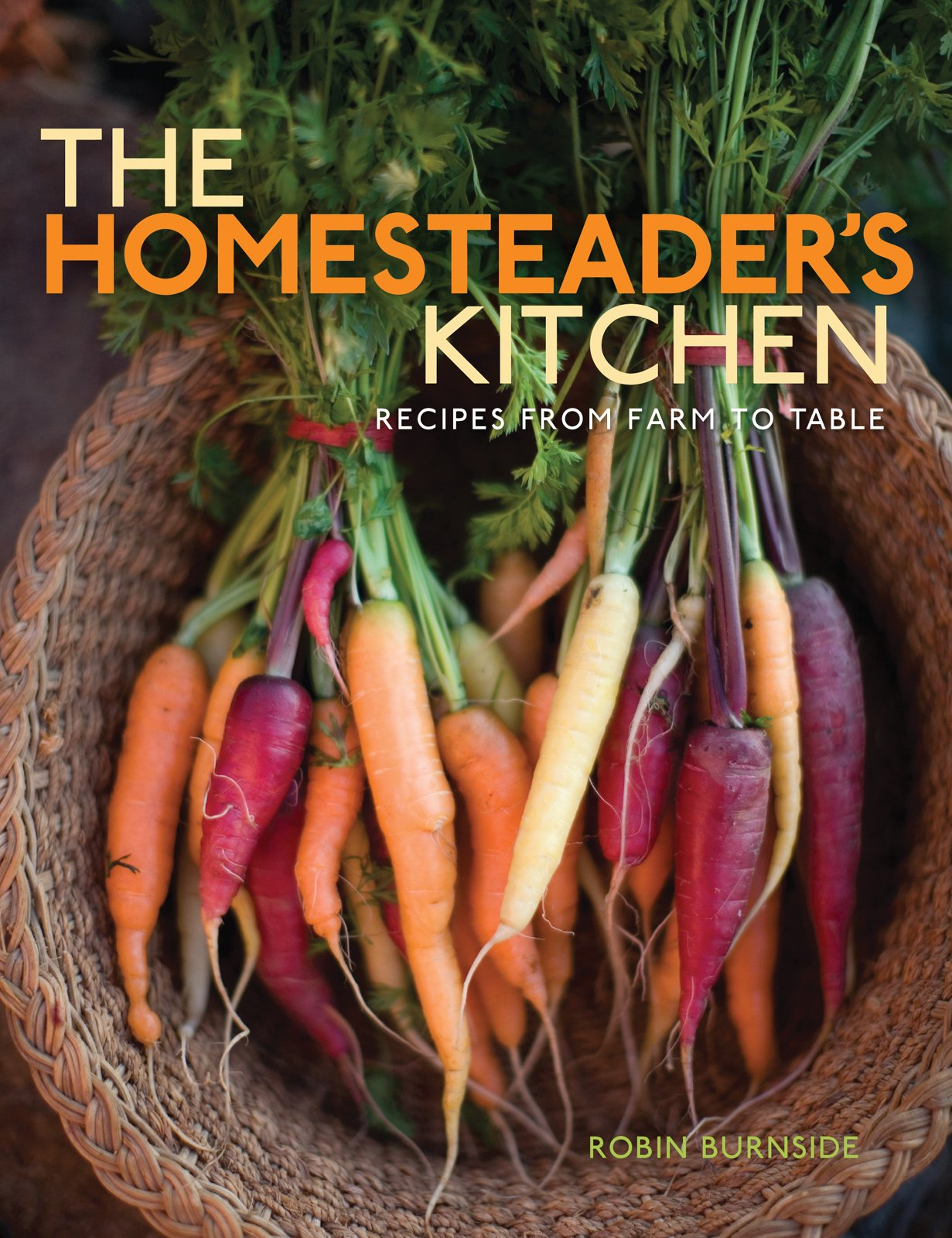 The homesteaders kitchen recipes from farm to table robin the homesteaders kitchen recipes from farm to table robin burnside 9781423600589 amazon books forumfinder Choice Image